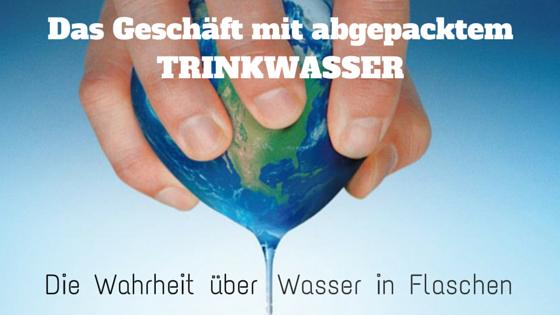 Die Wahrheit über Trinkwasser in Flaschen!